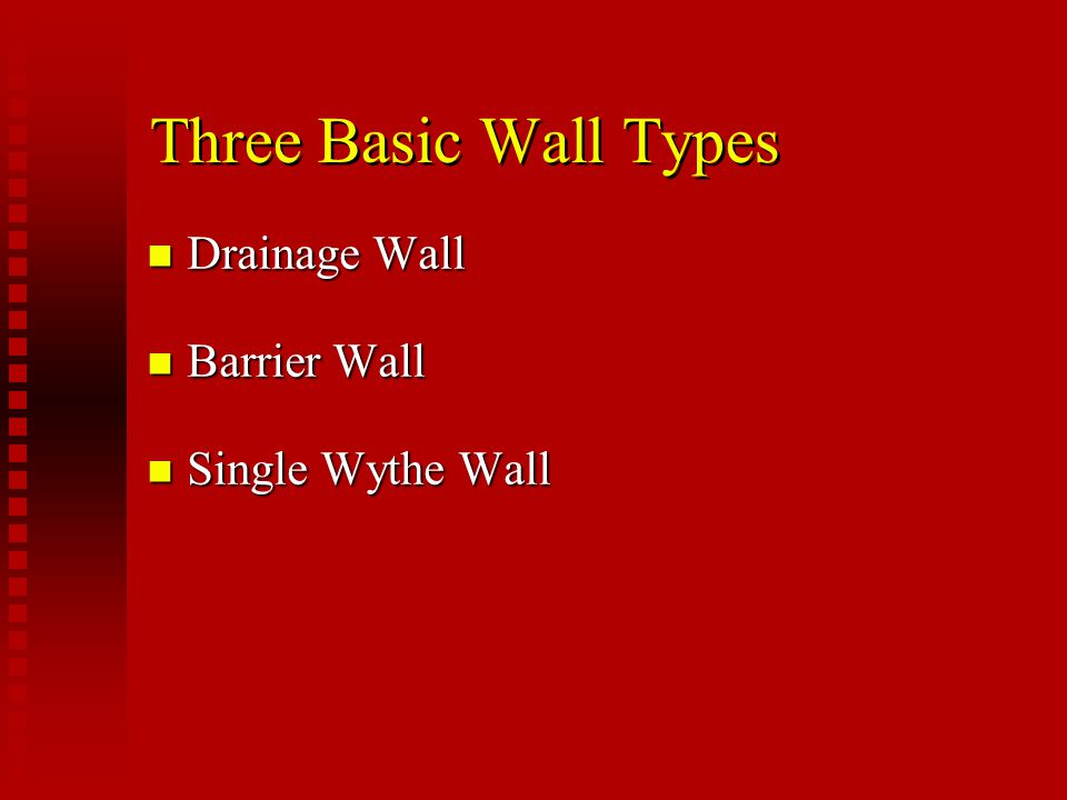 Three Basic Wall Types Drainage Wall Barrier Wall Single Wythe Wall