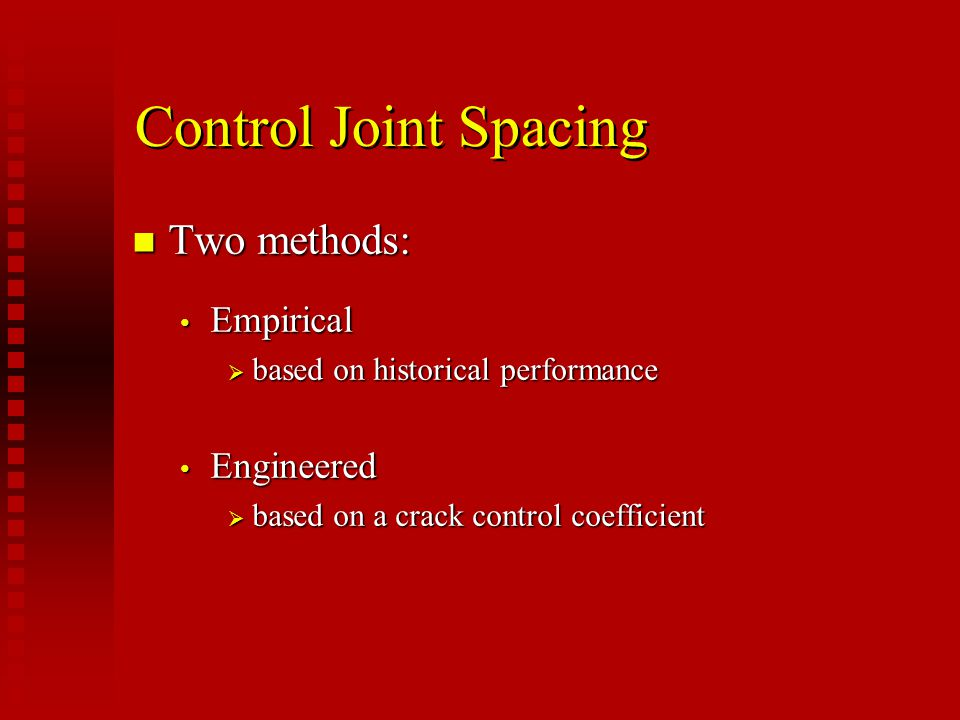 Control Joint Spacing Two methods: Empirical Engineered