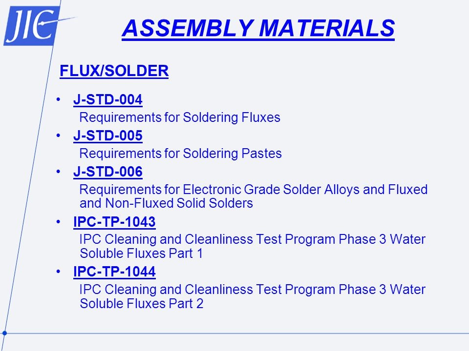 ASSEMBLY MATERIALS FLUX/SOLDER J-STD-004 J-STD-005 J-STD-006