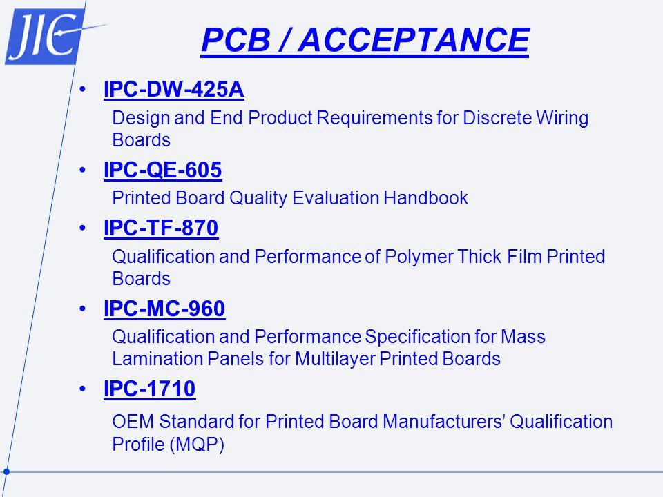 PCB / ACCEPTANCE IPC-DW-425A IPC-QE-605 IPC-TF-870 IPC-MC-960 IPC-1710