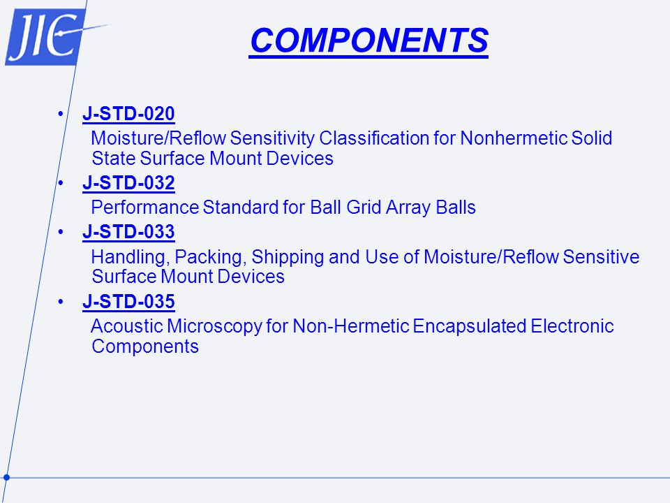COMPONENTS J-STD-020. Moisture/Reflow Sensitivity Classification for Nonhermetic Solid State Surface Mount Devices.
