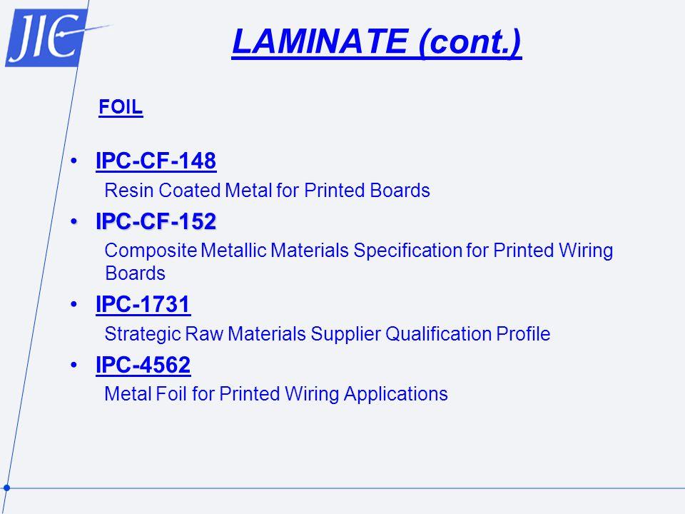 LAMINATE (cont.) IPC-CF-148 IPC-CF-152 IPC-1731 IPC-4562 FOIL