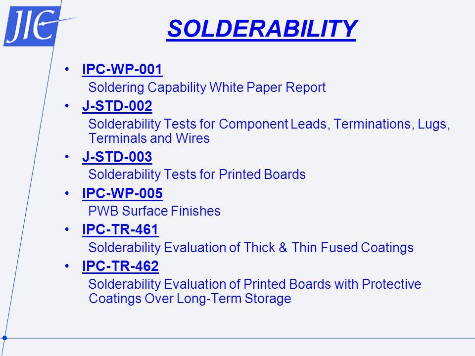SOLDERABILITY IPC-WP-001 J-STD-002 J-STD-003 IPC-WP-005 IPC-TR-461