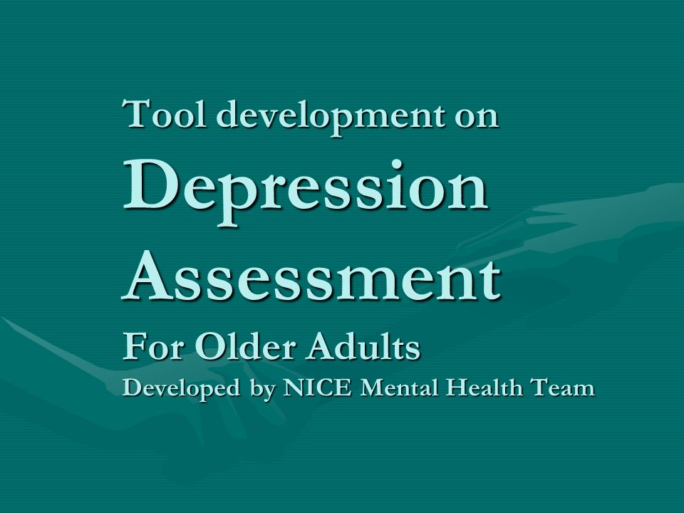 Tool development on Depression Assessment For Older Adults Developed by NICE Mental Health Team