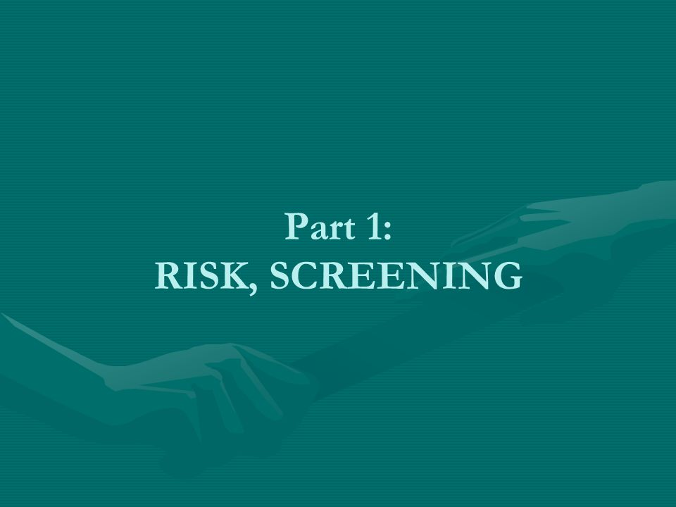 Part 1: RISK, SCREENING