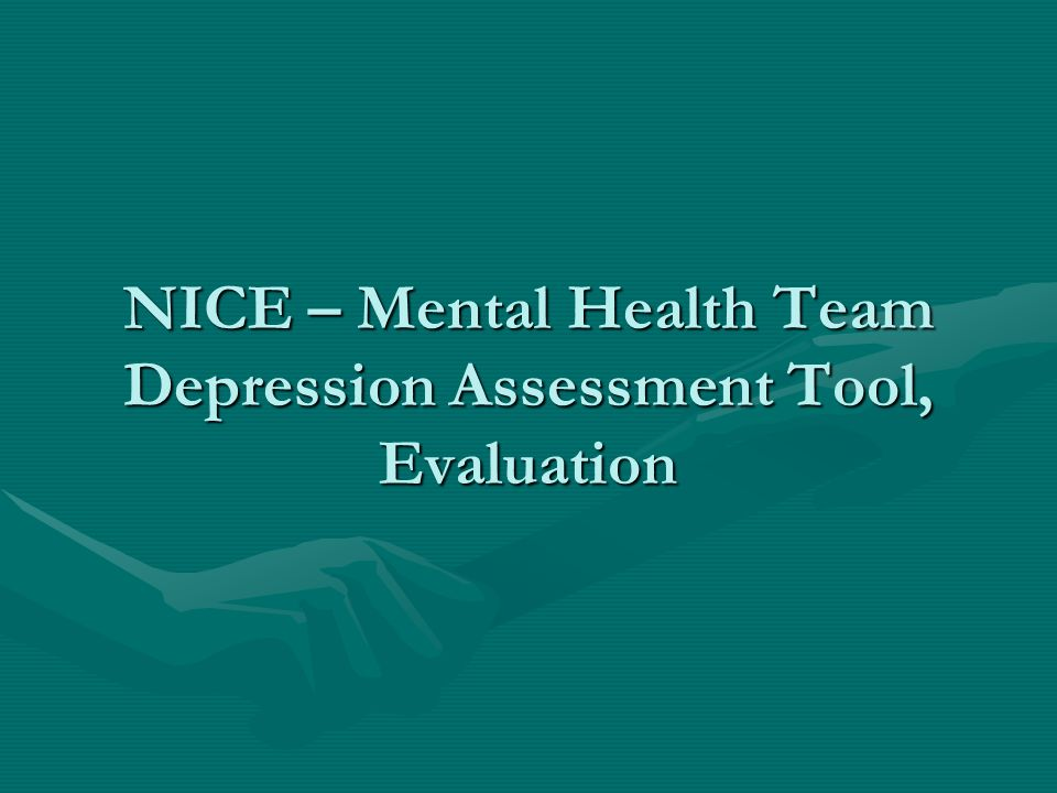NICE – Mental Health Team Depression Assessment Tool, Evaluation