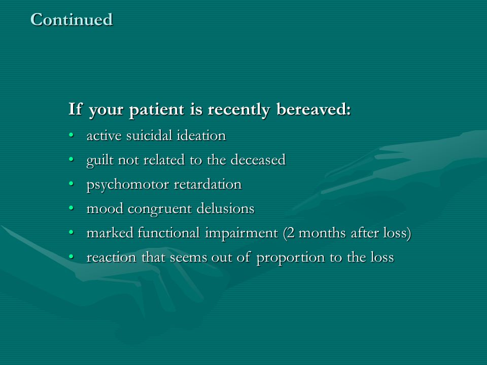 If your patient is recently bereaved: