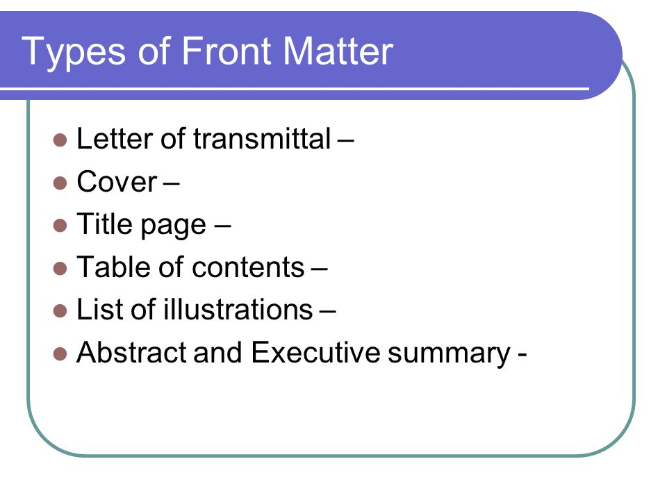 Types of Front Matter Letter of transmittal – Cover – Title page –