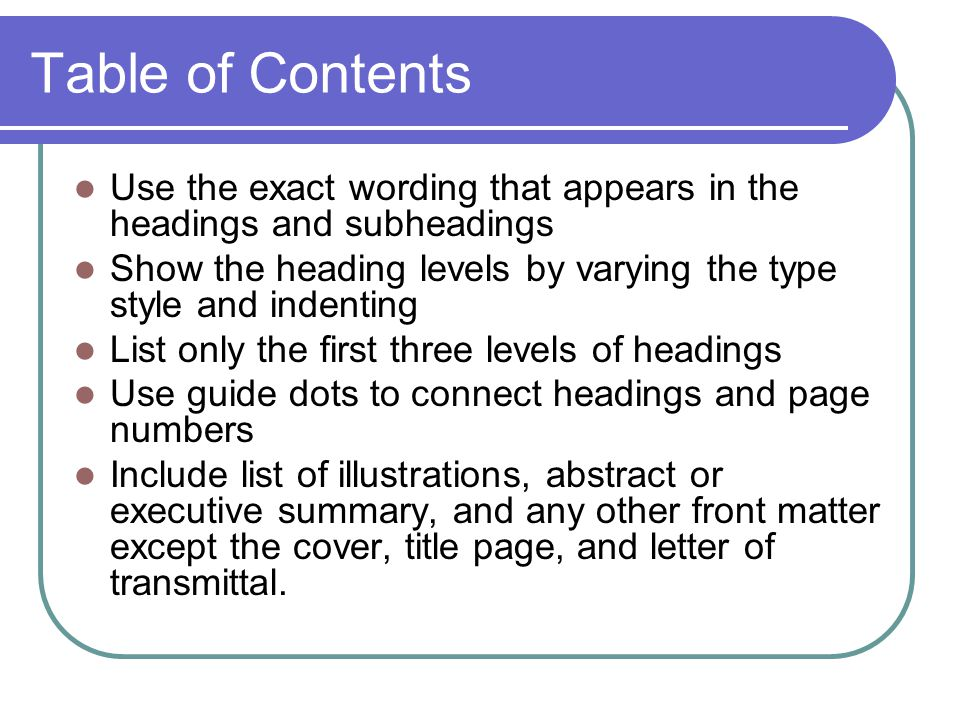 Table of Contents Use the exact wording that appears in the headings and subheadings.