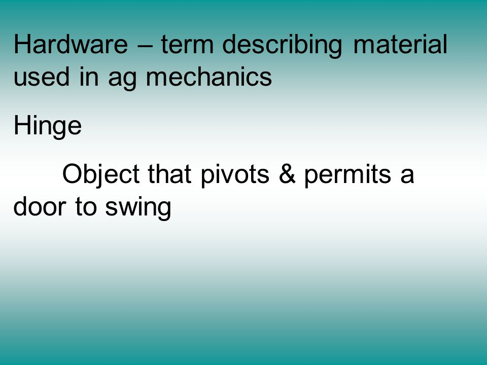 Hardware – term describing material used in ag mechanics