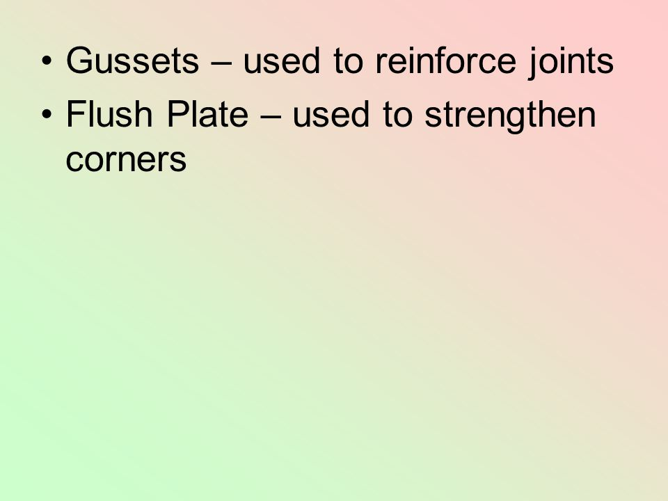 Gussets – used to reinforce joints