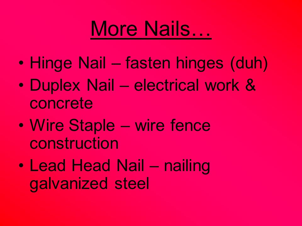More Nails… Hinge Nail – fasten hinges (duh)