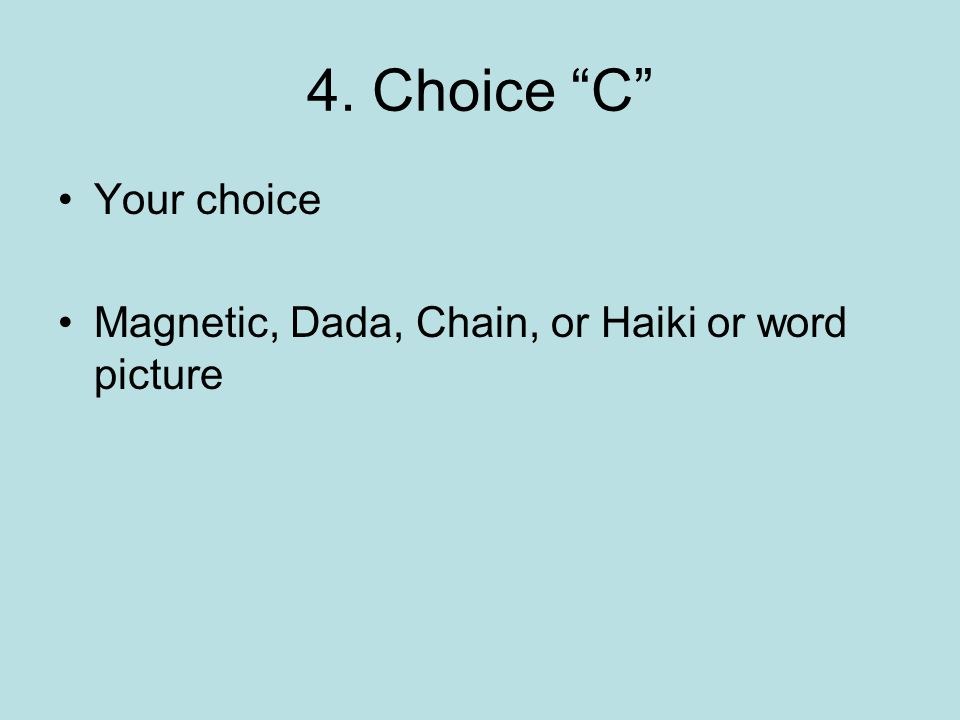 4. Choice C Your choice Magnetic, Dada, Chain, or Haiki or word picture