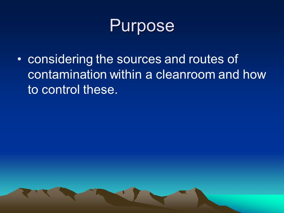 Purpose considering the sources and routes of contamination within a cleanroom and how to control these.