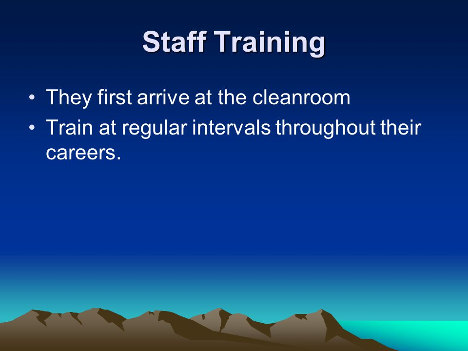 Staff Training They first arrive at the cleanroom