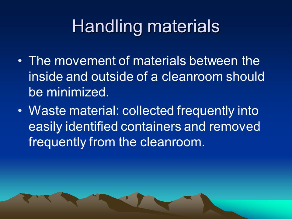 Handling materials The movement of materials between the inside and outside of a cleanroom should be minimized.