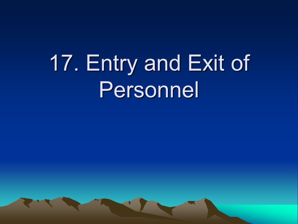 17. Entry and Exit of Personnel