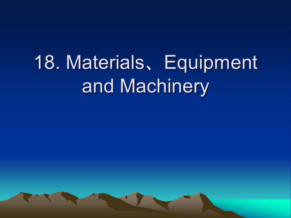 18. Materials、Equipment and Machinery