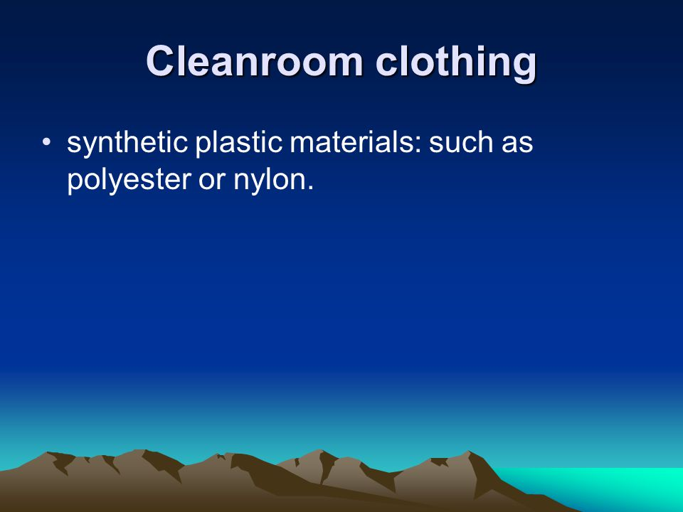 Cleanroom clothing synthetic plastic materials: such as polyester or nylon.