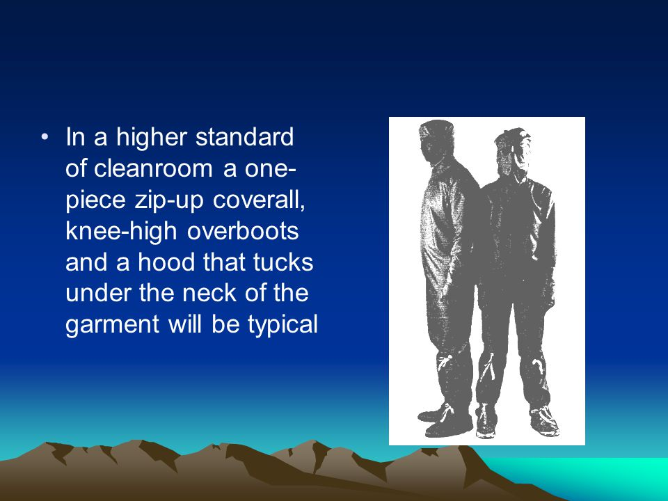 In a higher standard of cleanroom a one-piece zip-up coverall, knee-high overboots and a hood that tucks under the neck of the garment will be typical