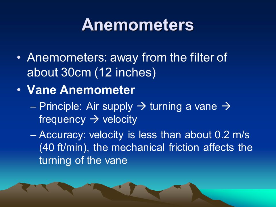 Anemometers Anemometers: away from the filter of about 30cm (12 inches) Vane Anemometer.