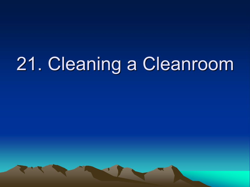 21. Cleaning a Cleanroom