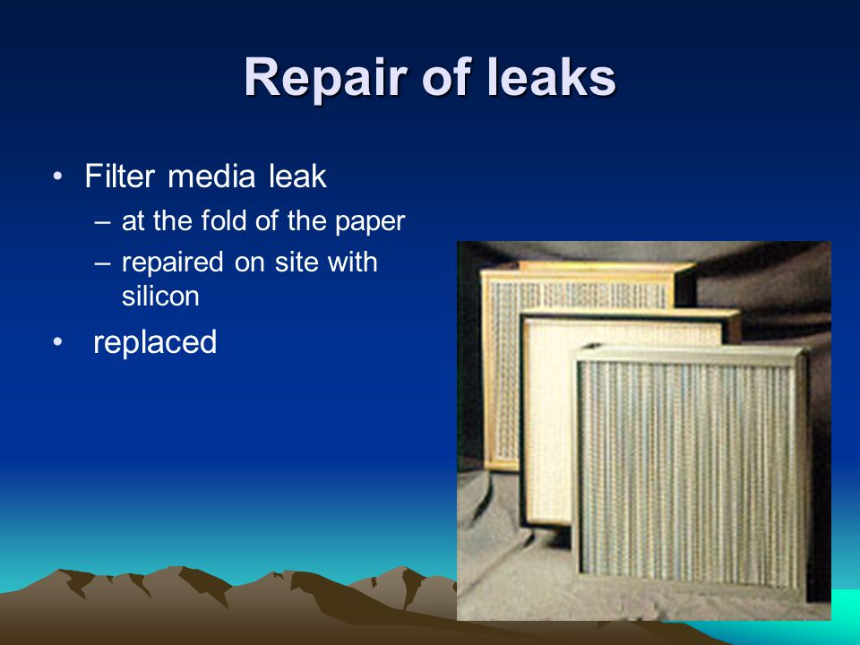 Repair of leaks Filter media leak replaced at the fold of the paper