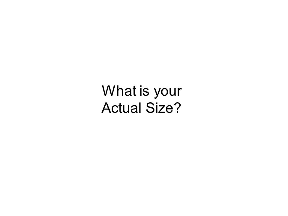 What is your Actual Size