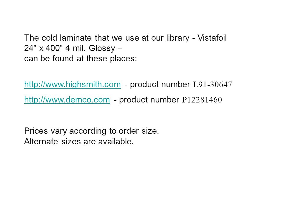 The cold laminate that we use at our library - Vistafoil 24 x 400 4 mil. Glossy – can be found at these places: