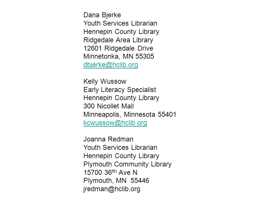 Dana Bjerke Youth Services Librarian. Hennepin County Library. Ridgedale Area Library. 12601 Ridgedale Drive.