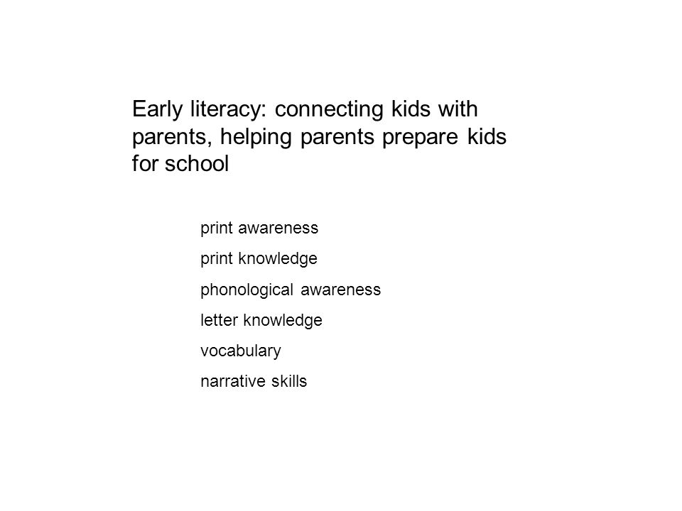 Early literacy: connecting kids with parents, helping parents prepare kids for school
