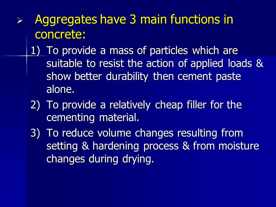 Aggregates have 3 main functions in concrete:
