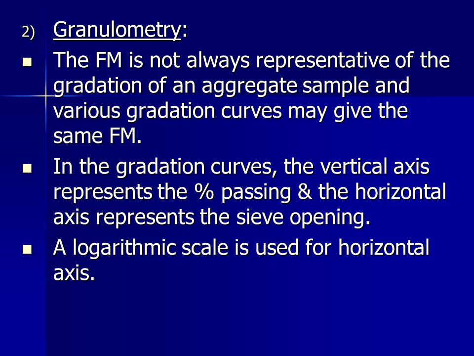 Granulometry: The FM is not always representative of the gradation of an aggregate sample and various gradation curves may give the same FM.