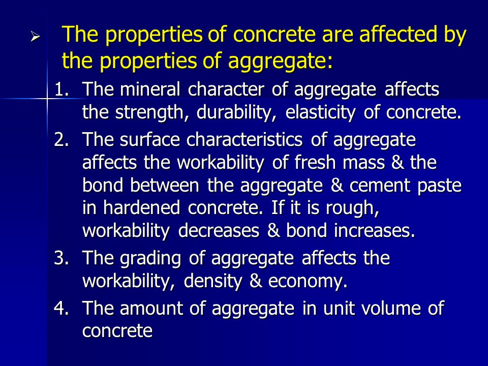 The properties of concrete are affected by the properties of aggregate: