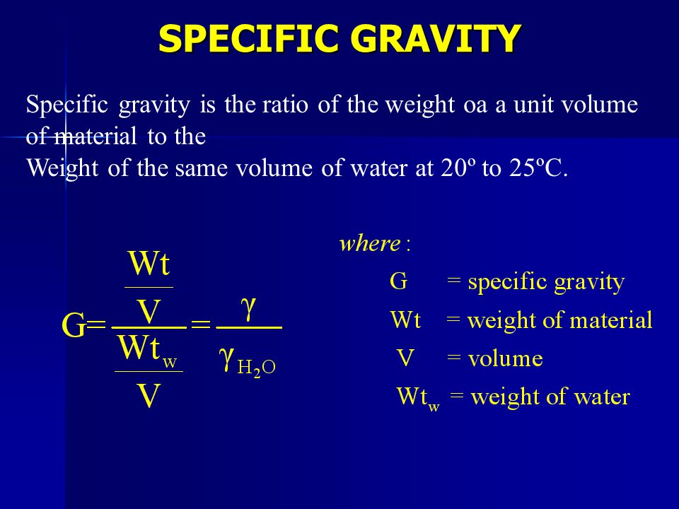 SPECIFIC GRAVITY Specific gravity is the ratio of the weight oa a unit volume of material to the.