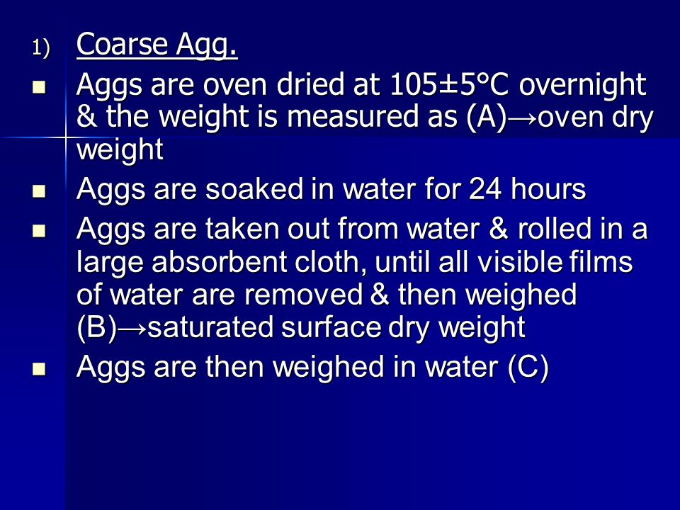 Coarse Agg. Aggs are oven dried at 105±5°C overnight & the weight is measured as (A)→oven dry weight.
