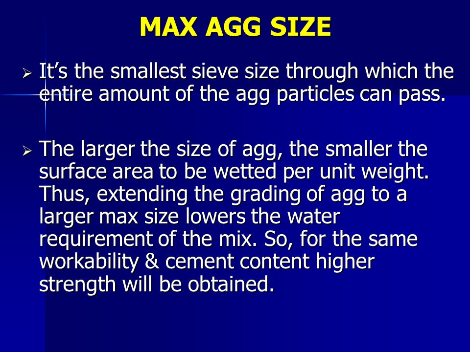 MAX AGG SIZE It's the smallest sieve size through which the entire amount of the agg particles can pass.