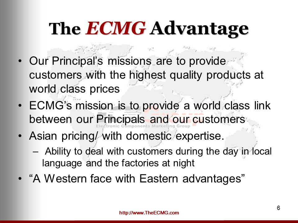 The ECMG Advantage Our Principal's missions are to provide customers with the highest quality products at world class prices.