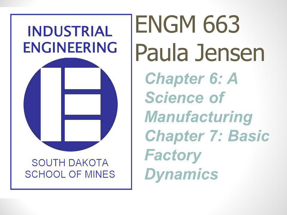 ENGM 663 Paula Jensen Chapter 6: A Science of Manufacturing