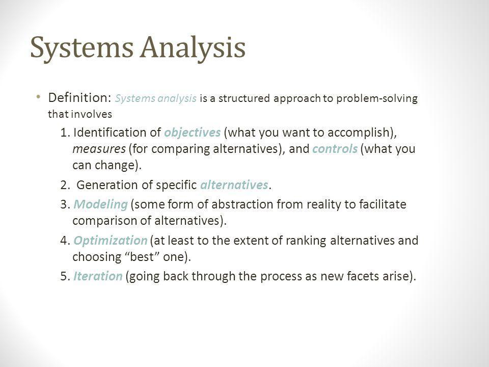 Systems Analysis Definition: Systems analysis is a structured approach to problem-solving that involves.