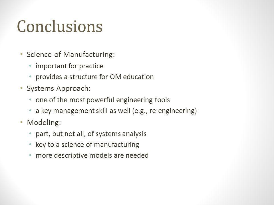 Conclusions Science of Manufacturing: Systems Approach: Modeling: