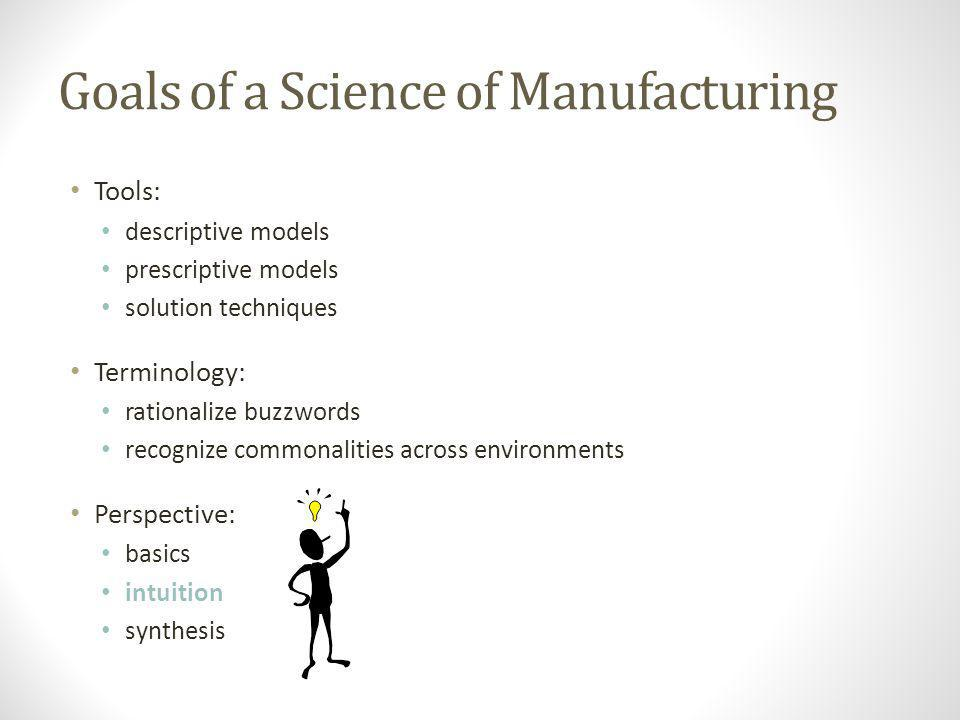 Goals of a Science of Manufacturing