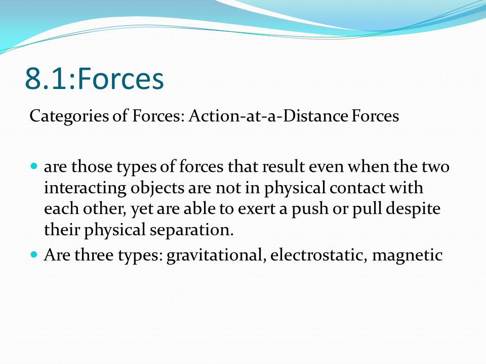8.1:Forces Categories of Forces: Action-at-a-Distance Forces