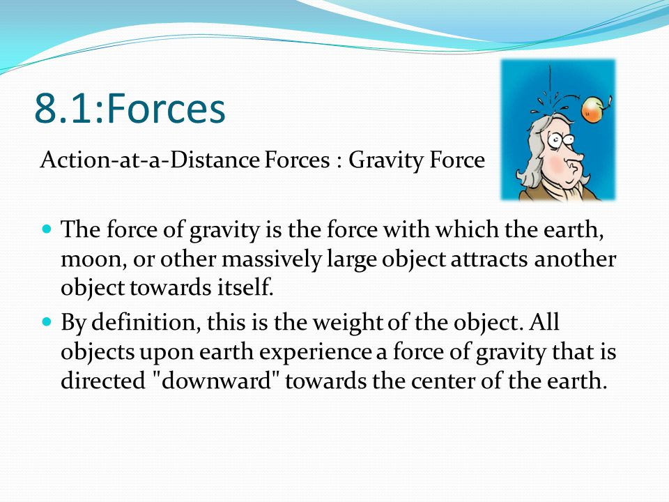 8.1:Forces Action-at-a-Distance Forces : Gravity Force
