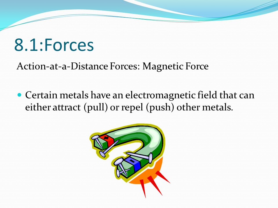 8.1:Forces Action-at-a-Distance Forces: Magnetic Force