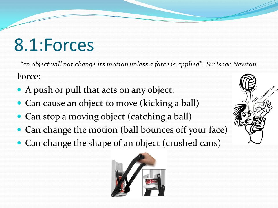 8.1:Forces Force: A push or pull that acts on any object.
