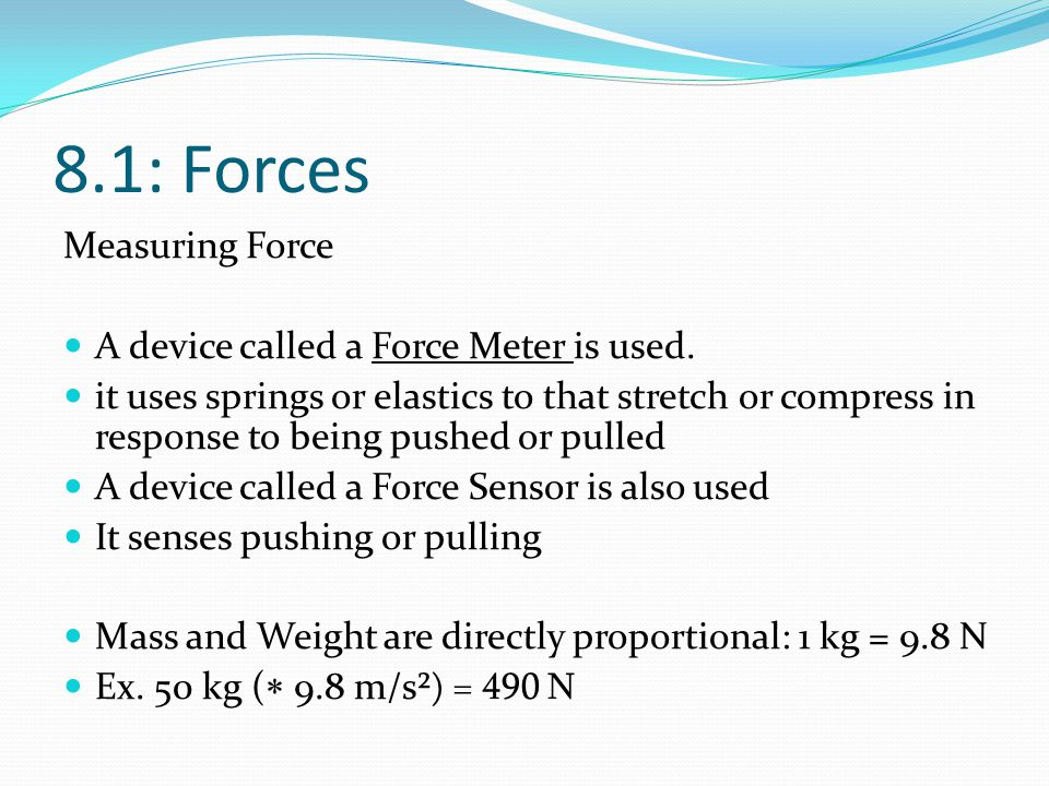 8.1: Forces Measuring Force A device called a Force Meter is used.