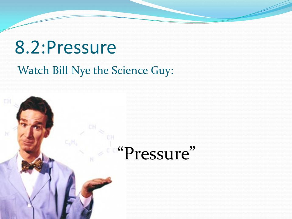 8.2:Pressure Watch Bill Nye the Science Guy: Pressure