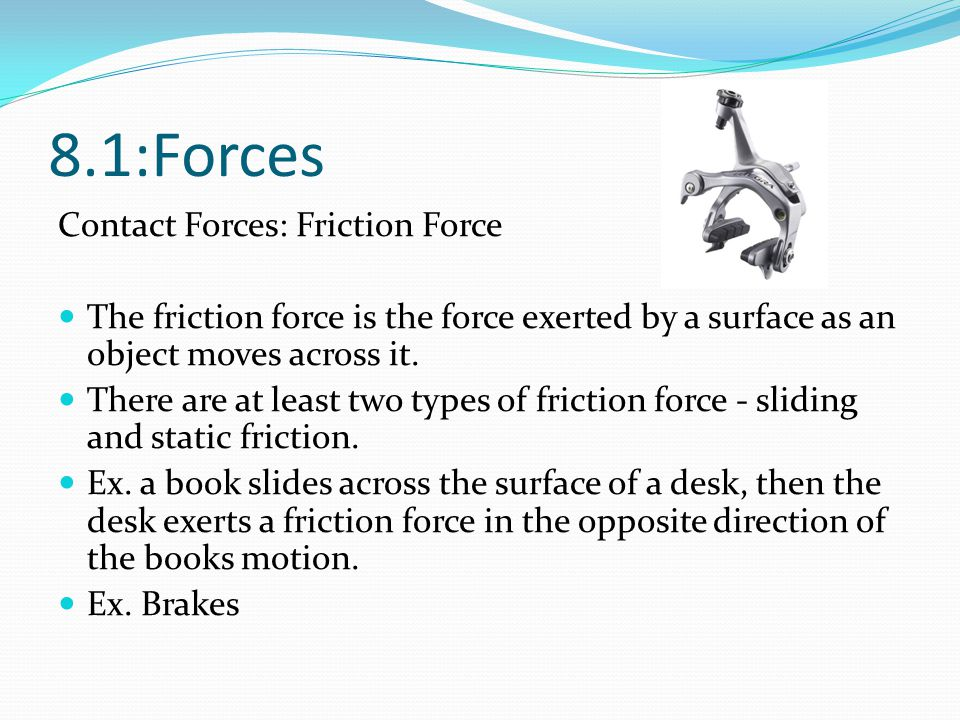 8.1:Forces Contact Forces: Friction Force