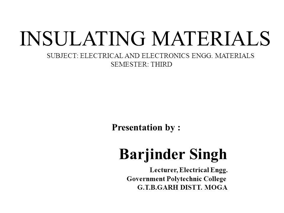 INSULATING MATERIALS Presentation by : Barjinder Singh